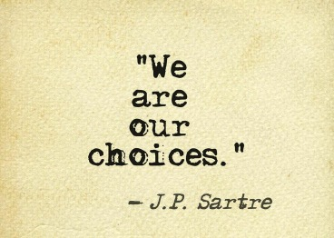 Choices quote, J.P. Sartre